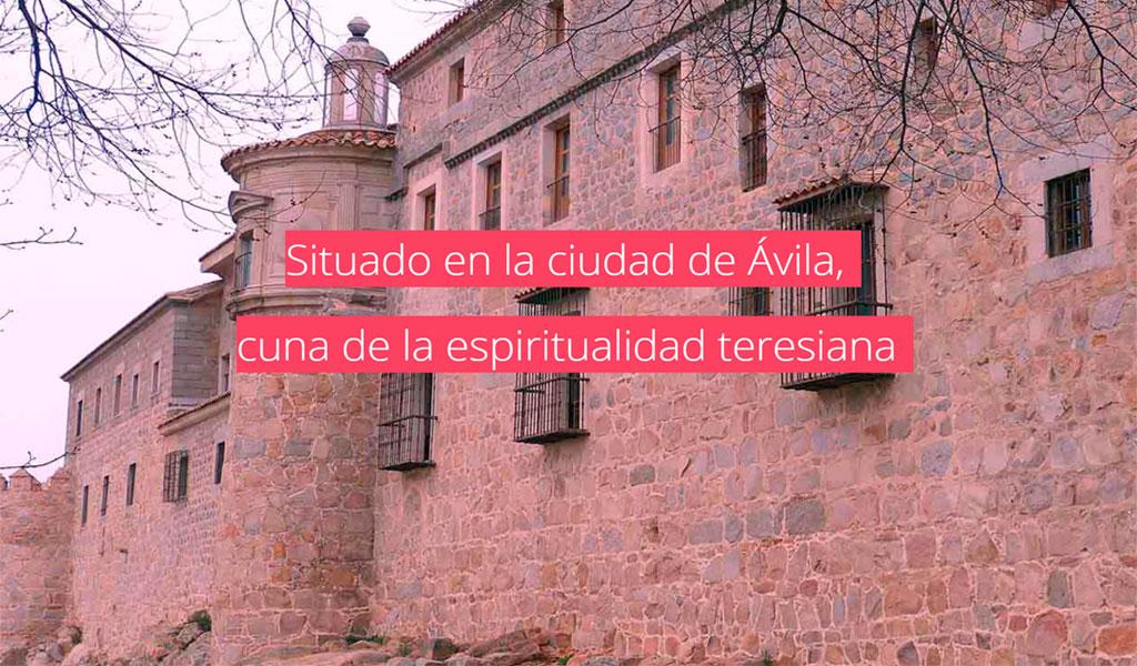 Situada en la ciudad de Ávila, cuna de la espiritualidad teresiana